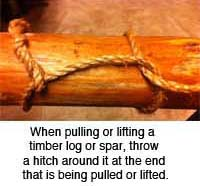 When pulling or lifting a timber, log, or spar, throw a hitch around it at the end that is being pulled or lifted.